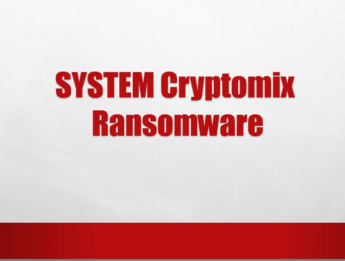 How To Remove SYSTEM Cryptomix Ransomware From Computer Easily?
