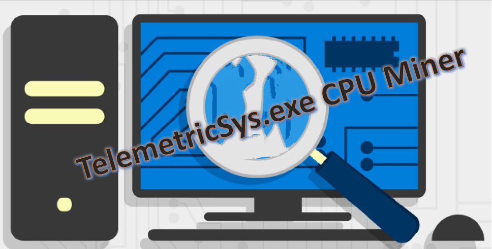 How To Remove TelemetricSys exe CPU Miner From Computer?