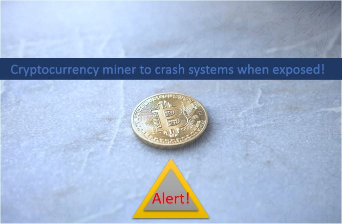 Cryptocurrency miner to crash systems when exposed!