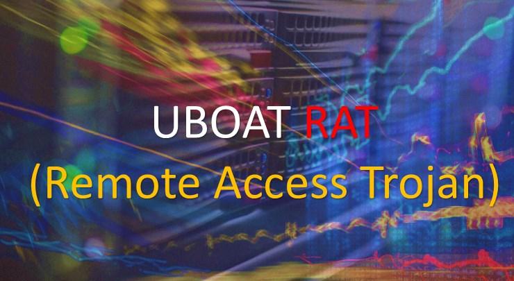 UBoatRAT – New Variant Of Remote Access Trojan(RAT) Hits East Asia