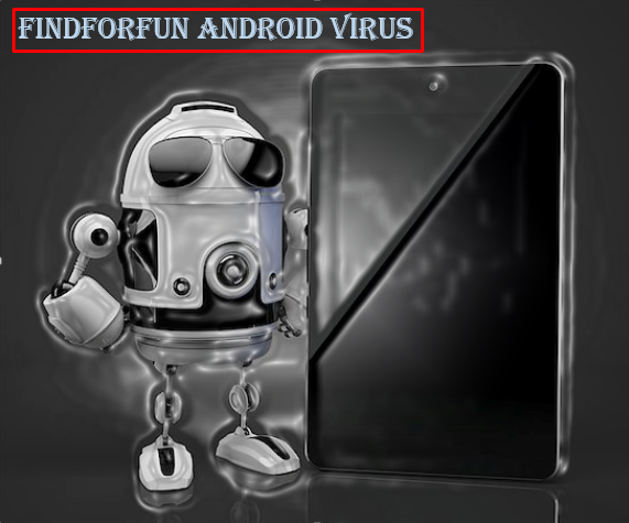 How To Remove FindForFun Android Virus From My Phone
