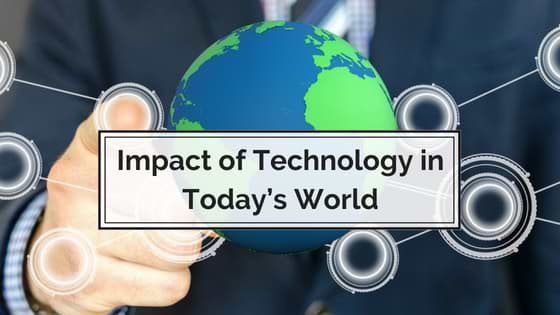 Impact of Technology in Today's World and on Today's Generation