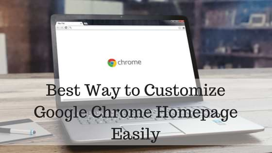 Best Ways to Customize Google Chrome Homepage Easily