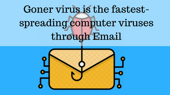 Goner virus is the fastest-spreading computer viruses through Email