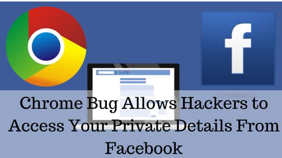 Chrome Bug Allows Hackers to Access Your Private Details From Facebook
