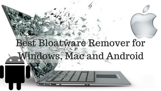 Best Bloatware Remover for Windows, Mac and Android