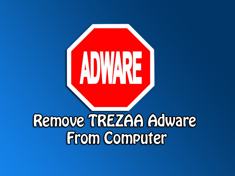 Remove Trezaa Malware Completely from your Computer in Easy Steps