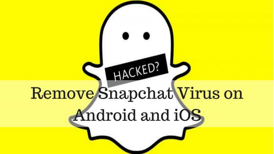 Snapchat App Hacked? Remove Snapchat Virus on Android and iOS