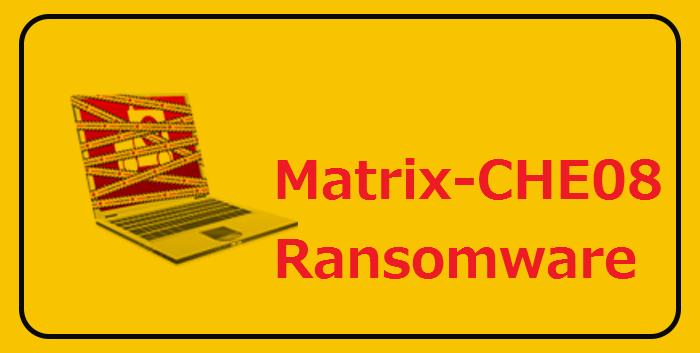Prevent Matrix-CHE08 Ransomware and Restore .CHE08 Files