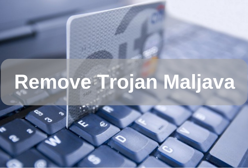 Trojan Maljava Prevention Guide | Remove Trojan.Maljava Easily