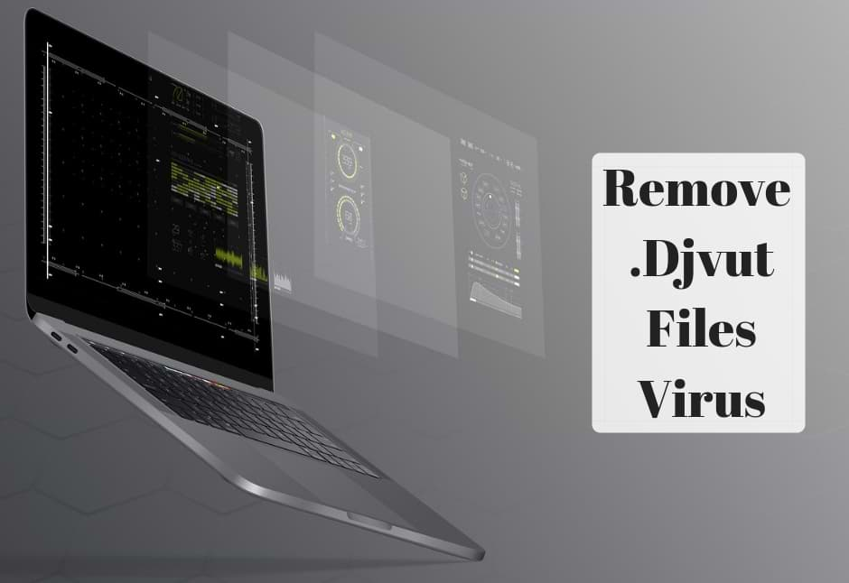How to Remove .Djvut Files Virus from Your System Easily?