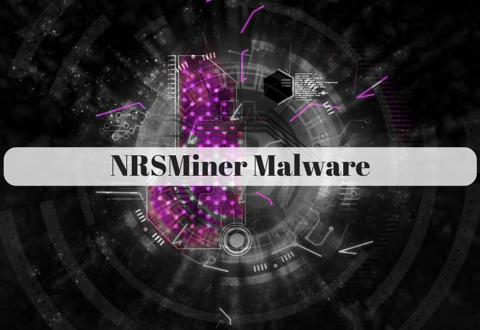 How to Remove NRSMiner Crypto-Mining Malware from PC