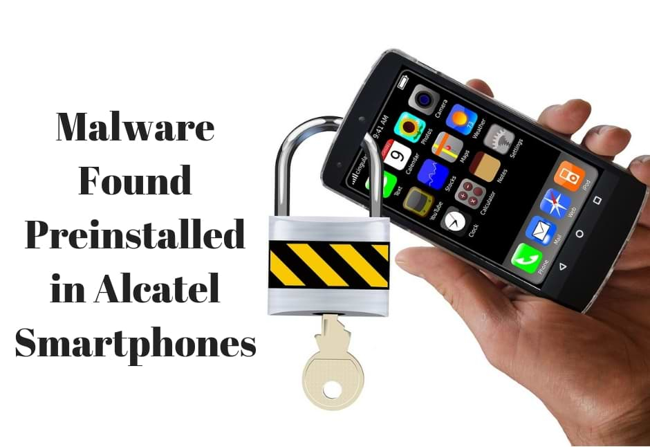 Alcatel Smartphones – Malware Found Preinstalled on Phones