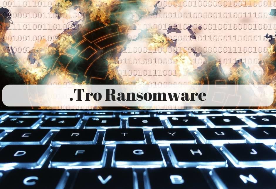 .Tro Ransomware – Protection Guide and Removal Tool