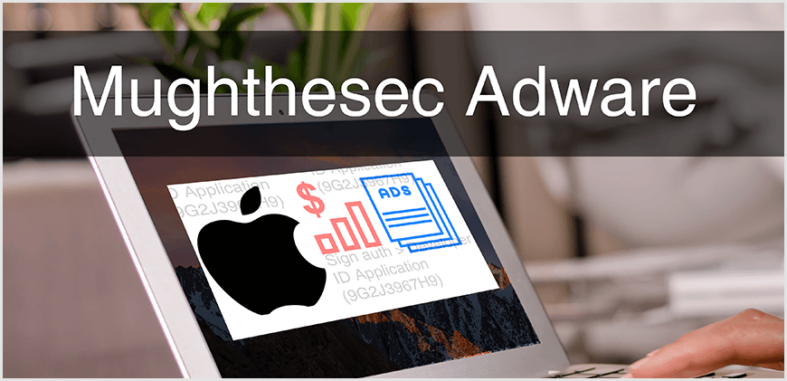 Mughthesec Adware For Mac Causing Serious Headache For Users