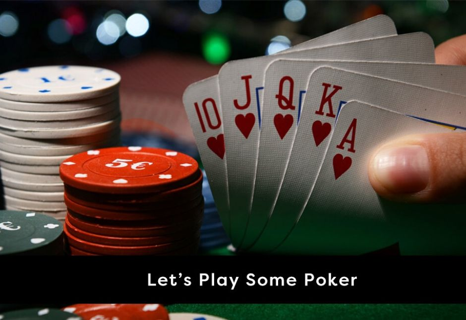 Let's Play Some Poker - Here's How To Play